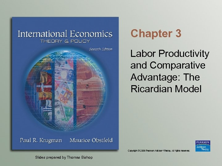 Chapter 3 Labor Productivity and Comparative Advantage: The Ricardian Model Slides prepared by Thomas