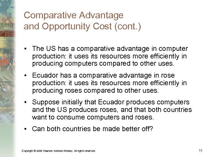 Comparative Advantage and Opportunity Cost (cont. ) • The US has a comparative advantage
