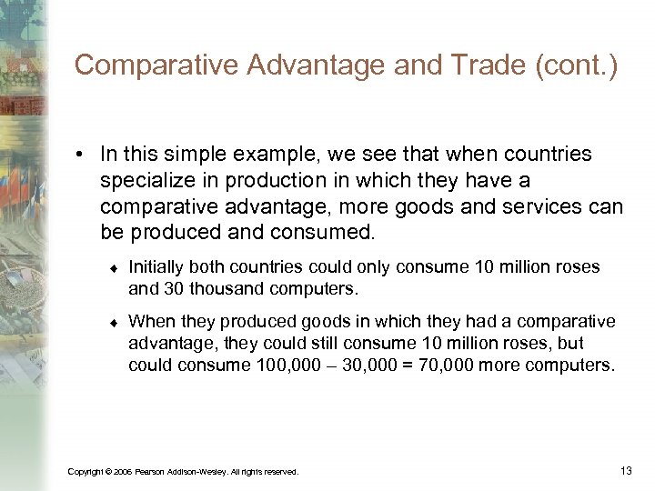 Comparative Advantage and Trade (cont. ) • In this simple example, we see that
