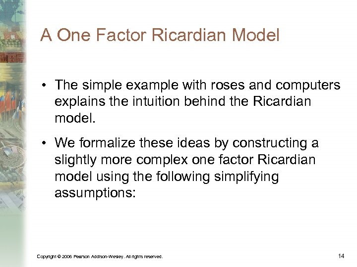 A One Factor Ricardian Model • The simple example with roses and computers explains