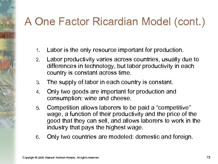 A One Factor Ricardian Model (cont. ) 1. Labor is the only resource important