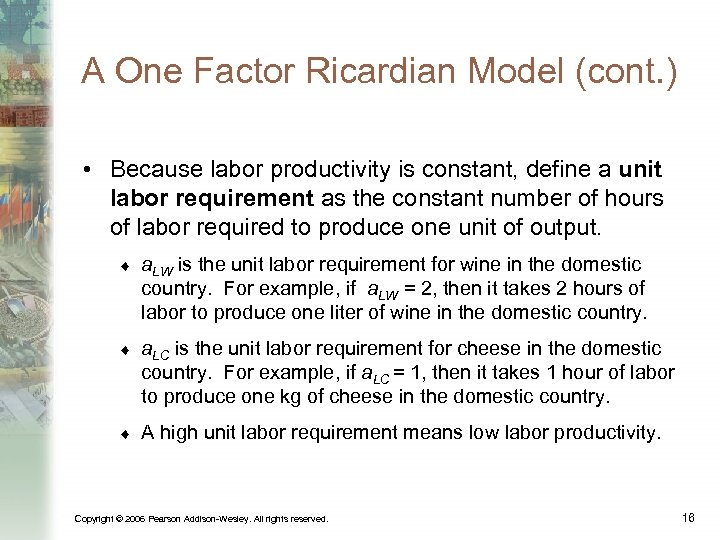 A One Factor Ricardian Model (cont. ) • Because labor productivity is constant, define