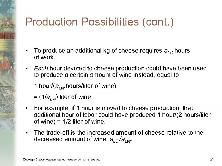 Production Possibilities (cont. ) • To produce an additional kg of cheese requires a.