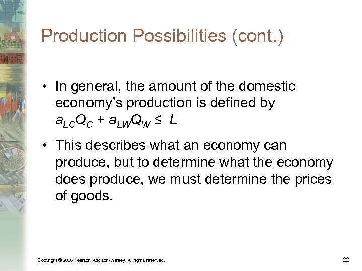 Production Possibilities (cont. ) • In general, the amount of the domestic economy's production
