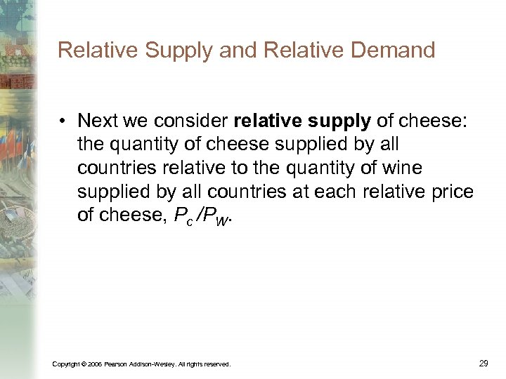 Relative Supply and Relative Demand • Next we consider relative supply of cheese: the