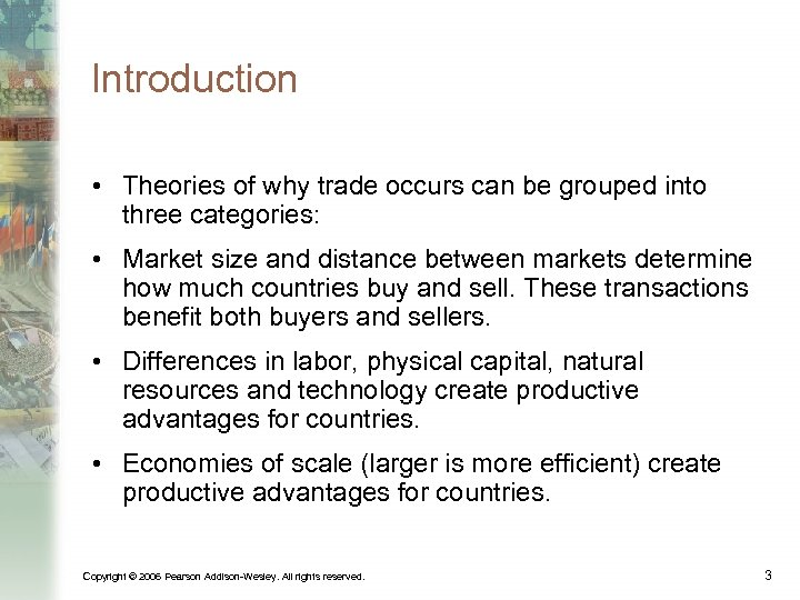 Introduction • Theories of why trade occurs can be grouped into three categories: •