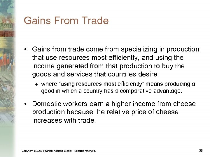 Gains From Trade • Gains from trade come from specializing in production that use