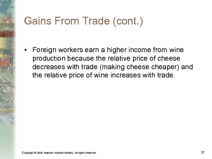 Gains From Trade (cont. ) • Foreign workers earn a higher income from wine