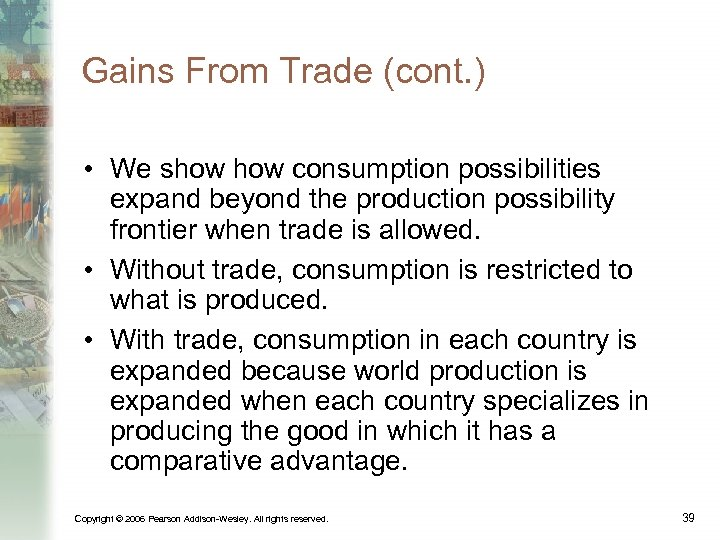 Gains From Trade (cont. ) • We show consumption possibilities expand beyond the production