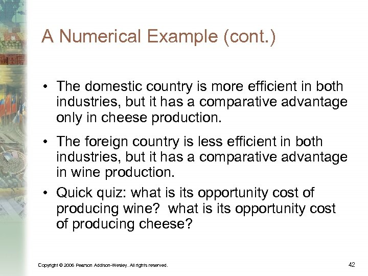A Numerical Example (cont. ) • The domestic country is more efficient in both