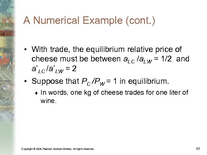 A Numerical Example (cont. ) • With trade, the equilibrium relative price of cheese