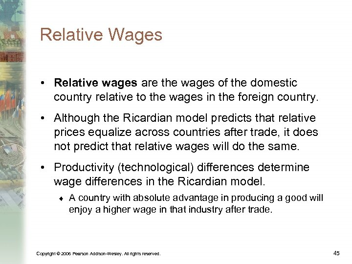 Relative Wages • Relative wages are the wages of the domestic country relative to