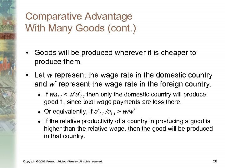 Comparative Advantage With Many Goods (cont. ) • Goods will be produced wherever it