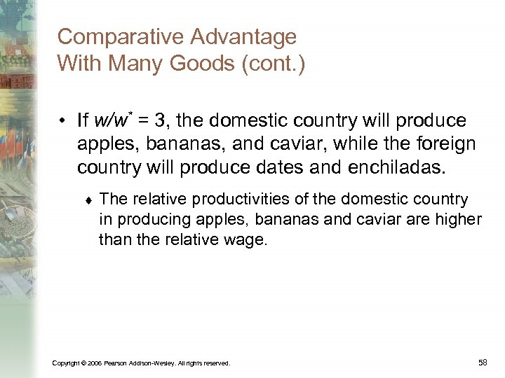 Comparative Advantage With Many Goods (cont. ) • If w/w* = 3, the domestic