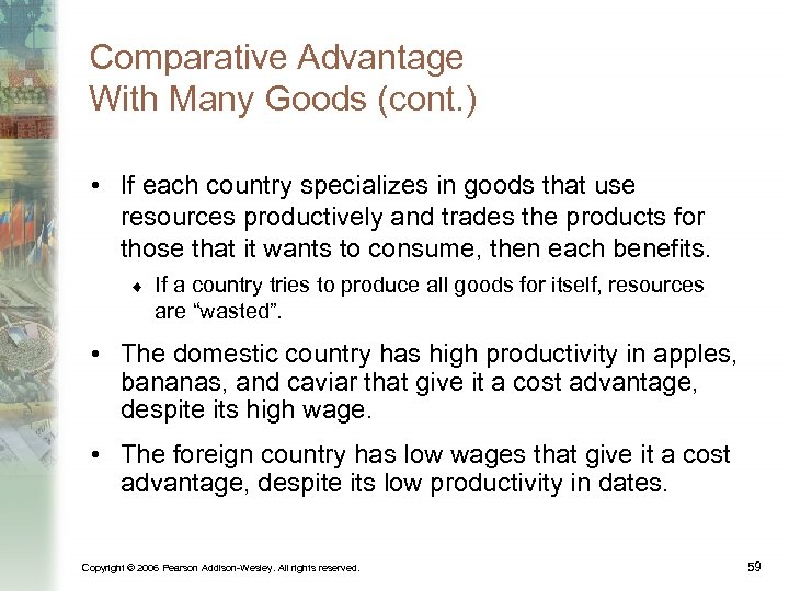 Comparative Advantage With Many Goods (cont. ) • If each country specializes in goods