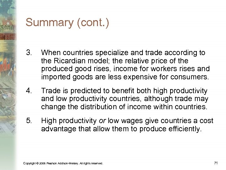 Summary (cont. ) 3. When countries specialize and trade according to the Ricardian model;