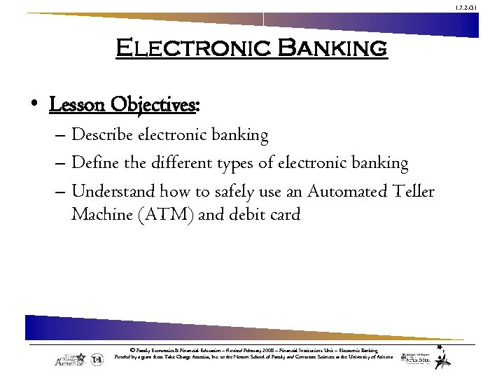 1. 7. 2. G 1 Electronic Banking • Lesson Objectives: – Describe electronic banking