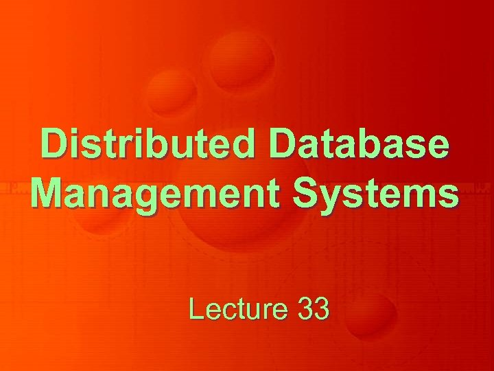 Distributed Database Management Systems Lecture 33