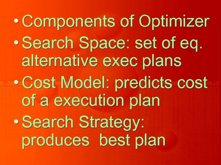 • Components of Optimizer • Search Space: set of eq. alternative exec plans