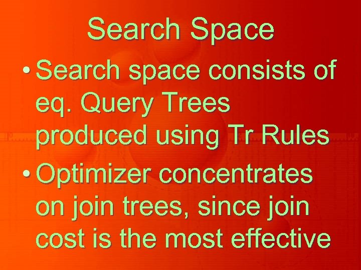 Search Space • Search space consists of eq. Query Trees produced using Tr Rules