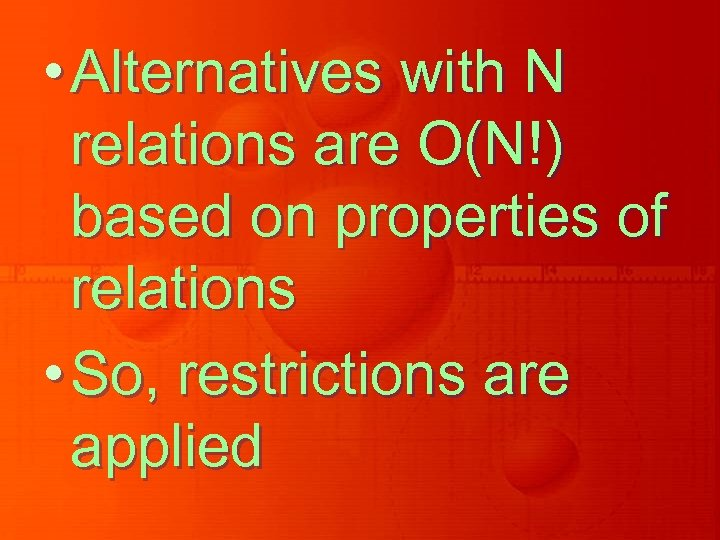 • Alternatives with N relations are O(N!) based on properties of relations •