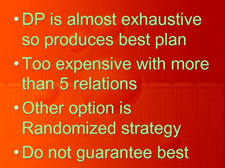 • DP is almost exhaustive so produces best plan • Too expensive with