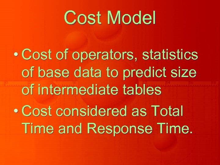 Cost Model • Cost of operators, statistics of base data to predict size of