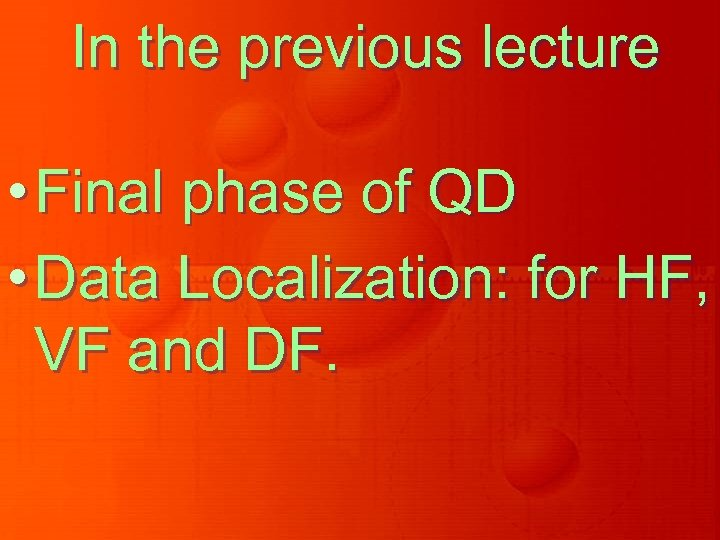 In the previous lecture • Final phase of QD • Data Localization: for HF,