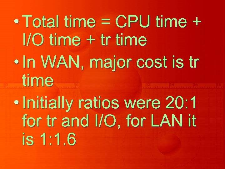 • Total time = CPU time + I/O time + tr time •