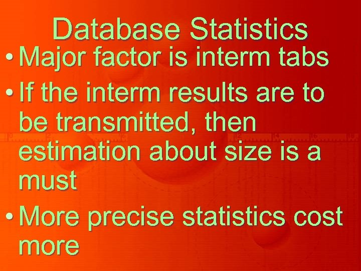 Database Statistics • Major factor is interm tabs • If the interm results are