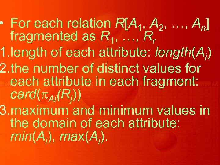 • For each relation R[A 1, A 2, …, An] fragmented as R