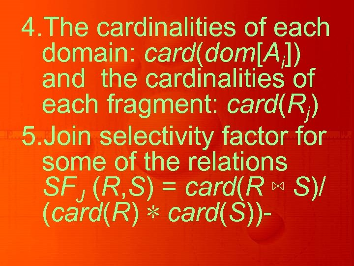 4. The cardinalities of each domain: card(dom[Ai]) and the cardinalities of each fragment: card(Rj)