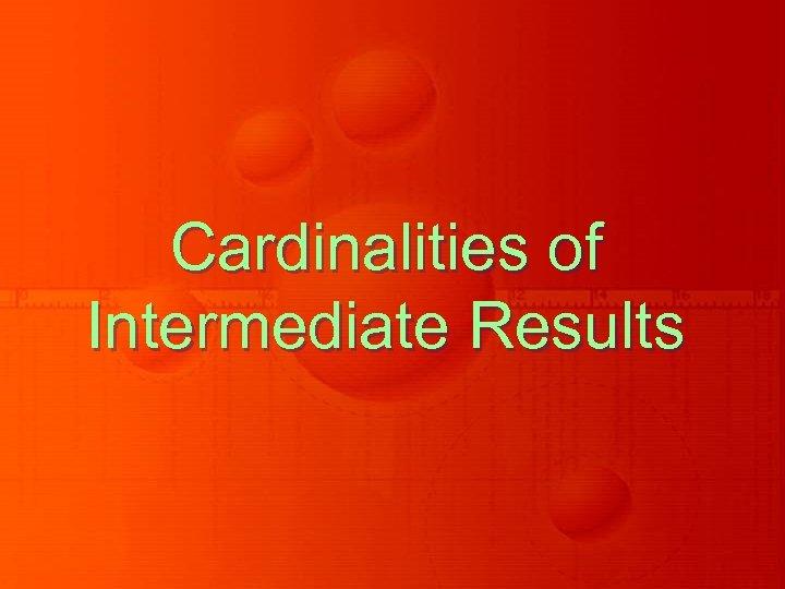 Cardinalities of Intermediate Results