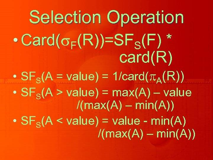 Selection Operation • Card( F(R))=SFS(F) * Card( card(R) • SFS(A = value) = 1/card(