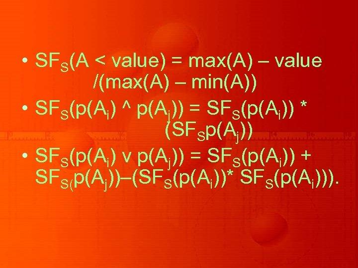 • SFS(A < value) = max(A) – value /(max(A) – min(A)) • SFS(p(Ai)