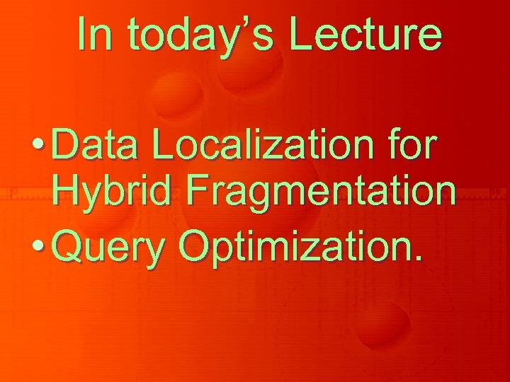 In today's Lecture • Data Localization for Hybrid Fragmentation • Query Optimization.
