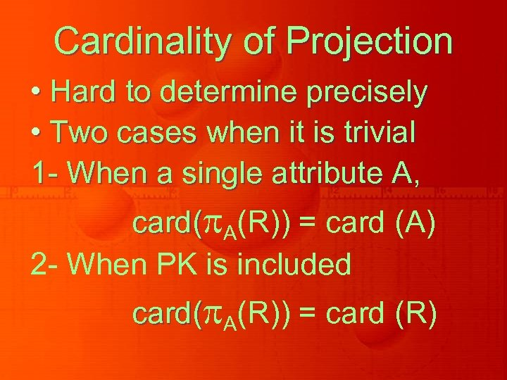 Cardinality of Projection • Hard to determine precisely • Two cases when it is
