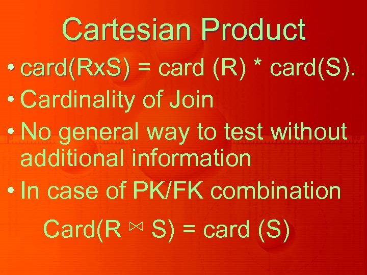 Cartesian Product • card(Rx. S) = card (R) * card(S). • Cardinality of Join