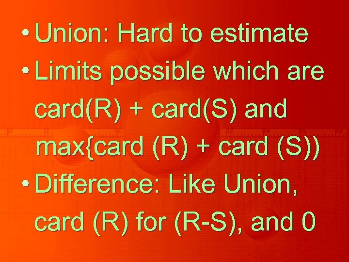 • Union: Hard to estimate • Limits possible which are card(R) + card(S)