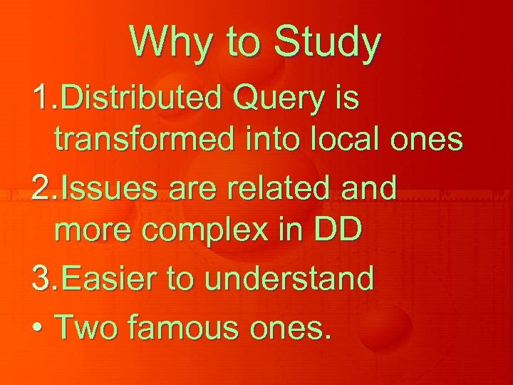 Why to Study 1. Distributed Query is transformed into local ones 2. Issues are
