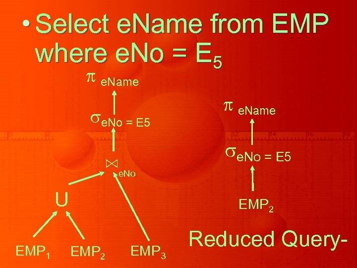 • Select e. Name from EMP where e. No = E 5 e.