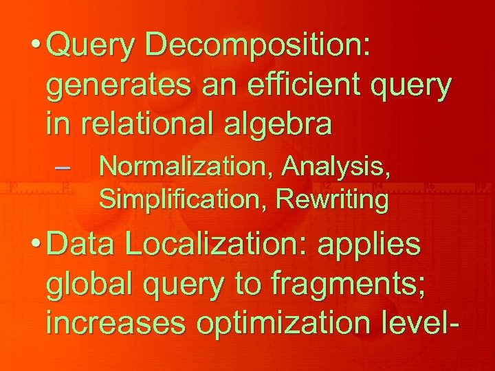 • Query Decomposition: generates an efficient query in relational algebra – Normalization, Analysis,