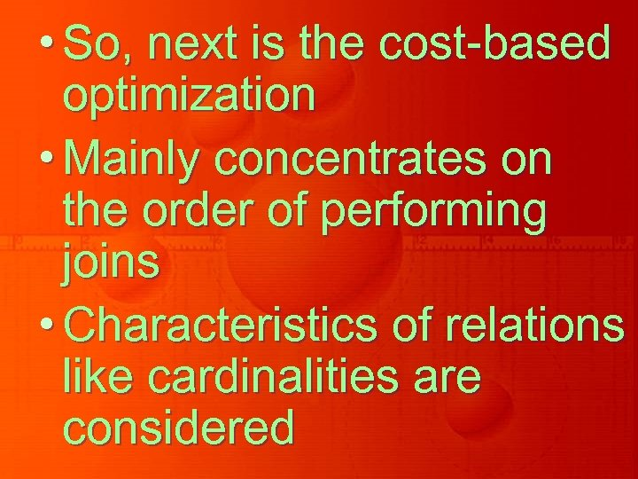 • So, next is the cost-based optimization • Mainly concentrates on the order