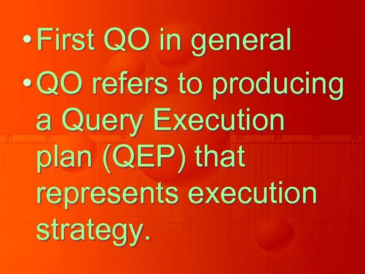 • First QO in general • QO refers to producing a Query Execution