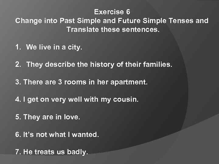 Exercise 6 Change into Past Simple and Future Simple Tenses and Translate these sentences.