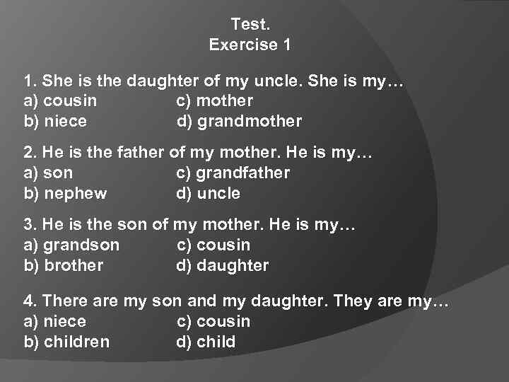 Test. Exercise 1 1. She is the daughter of my uncle. She is my…