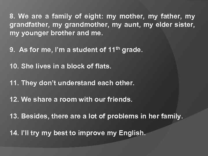 8. We are a family of eight: my mother, my father, my grandmother, my