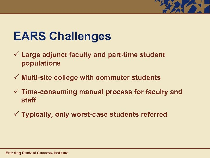 EARS Challenges ü Large adjunct faculty and part-time student populations ü Multi-site college with