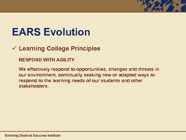 EARS Evolution ü Learning College Principles RESPOND WITH AGILITY We effectively respond to opportunities,