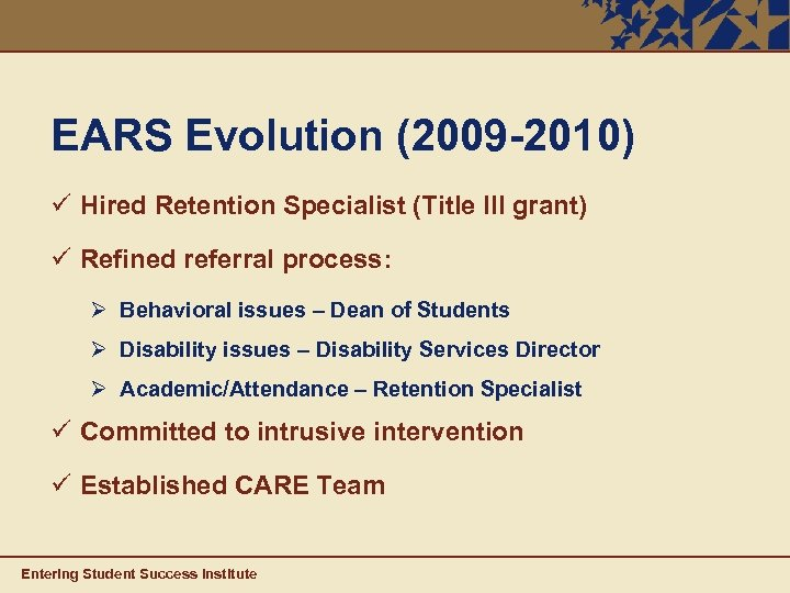 EARS Evolution (2009 -2010) ü Hired Retention Specialist (Title III grant) ü Refined referral